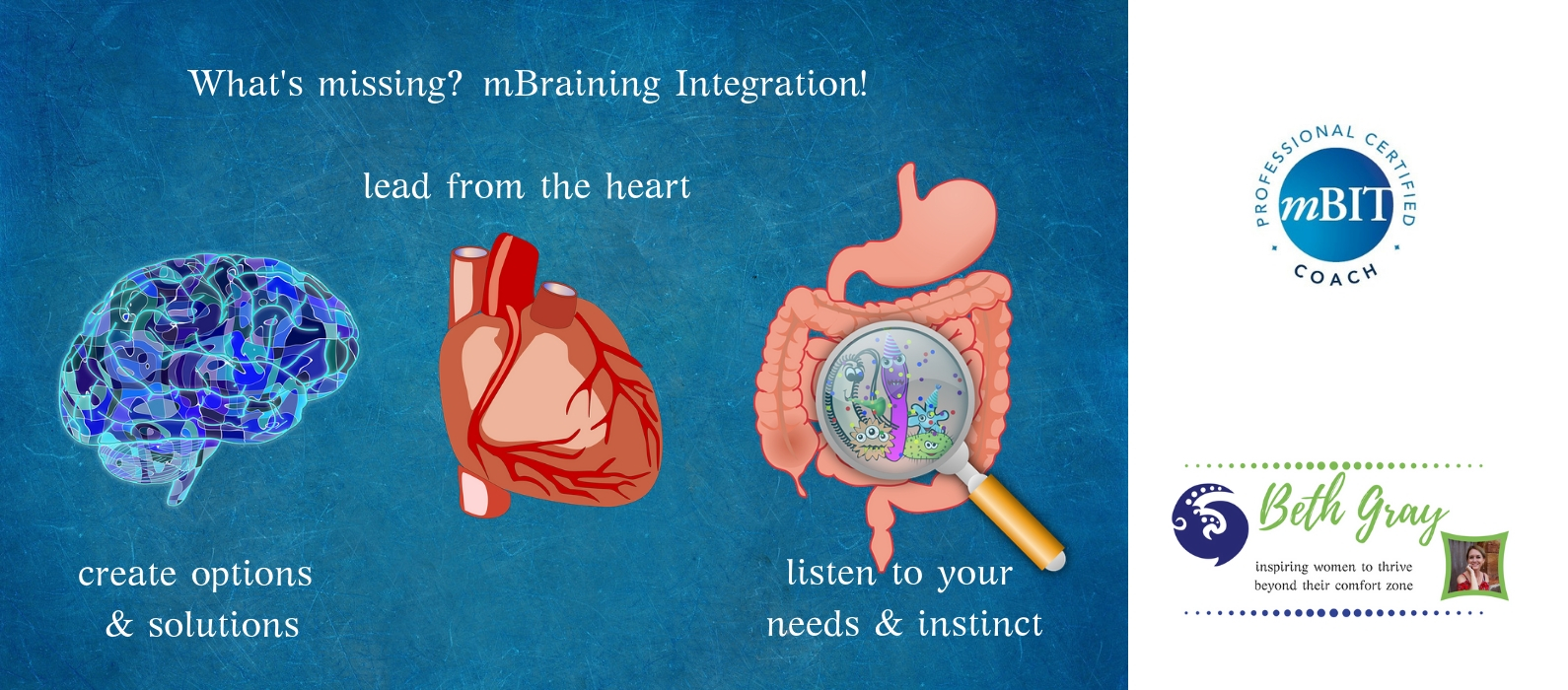What's missing? mBraining integration, lead from the heart, create options & solutions, listen to your needs & instinct